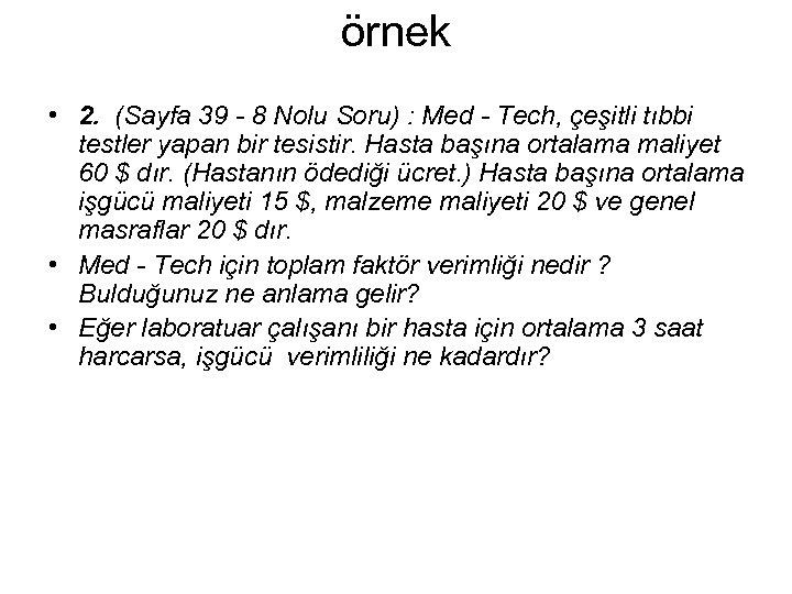 örnek • 2. (Sayfa 39 - 8 Nolu Soru) : Med - Tech, çeşitli