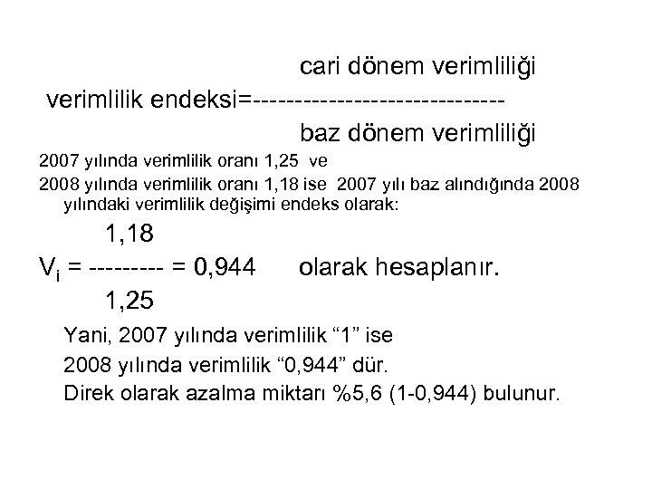 cari dönem verimliliği verimlilik endeksi=---------------baz dönem verimliliği 2007 yılında verimlilik oranı 1, 25 ve