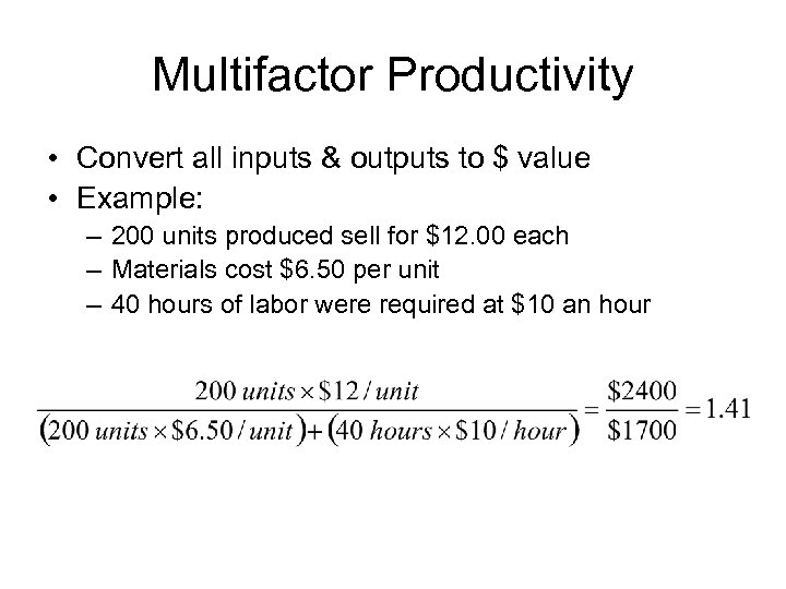 Multifactor Productivity • Convert all inputs & outputs to $ value • Example: –