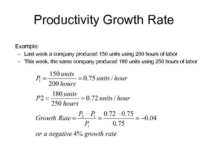 Productivity Growth Rate Example: – Last week a company produced 150 units using 200