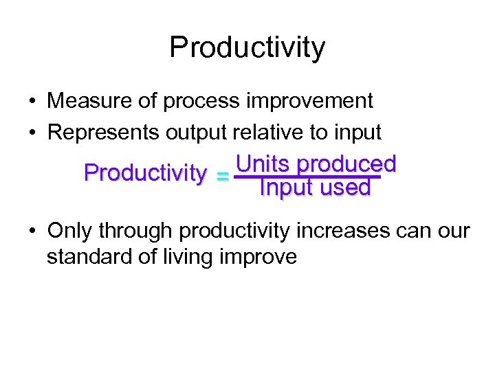 Productivity • Measure of process improvement • Represents output relative to input Productivity =