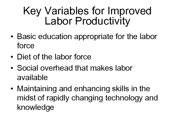 Key Variables for Improved Labor Productivity • Basic education appropriate for the labor force