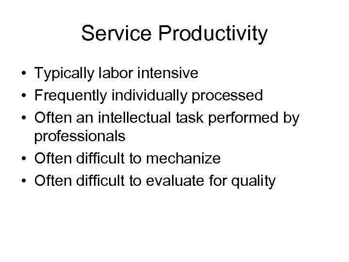 Service Productivity • Typically labor intensive • Frequently individually processed • Often an intellectual