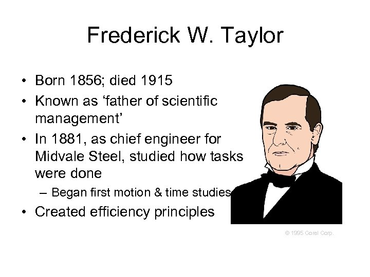 Frederick W. Taylor • Born 1856; died 1915 • Known as 'father of scientific