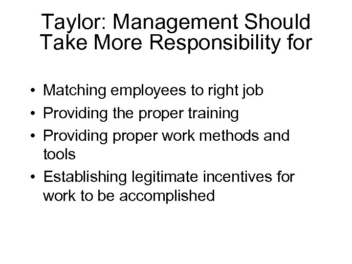 Taylor: Management Should Take More Responsibility for • Matching employees to right job •
