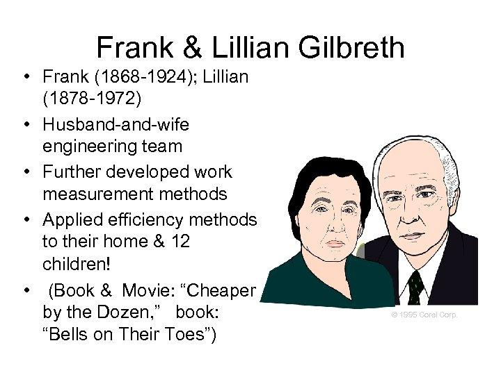 Frank & Lillian Gilbreth • Frank (1868 -1924); Lillian (1878 -1972) • Husband-wife engineering
