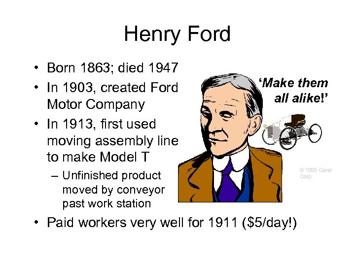 Henry Ford • Born 1863; died 1947 • In 1903, created Ford Motor Company