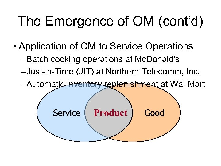 The Emergence of OM (cont'd) • Application of OM to Service Operations –Batch cooking