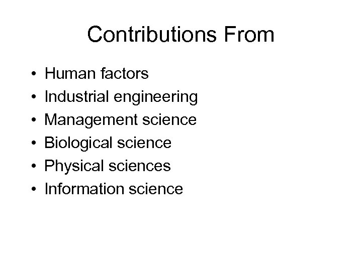 Contributions From • • • Human factors Industrial engineering Management science Biological science Physical