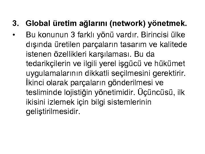 3. Global üretim ağlarını (network) yönetmek. • Bu konunun 3 farklı yönü vardır. Birincisi