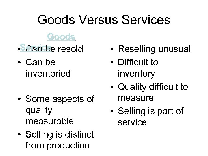 Goods Versus Services Goods • Service resold Can be • Can be inventoried •