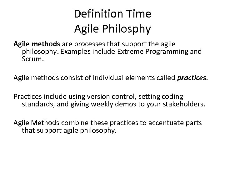 Definition Time Agile Philosphy Agile methods are processes that support the agile philosophy. Examples