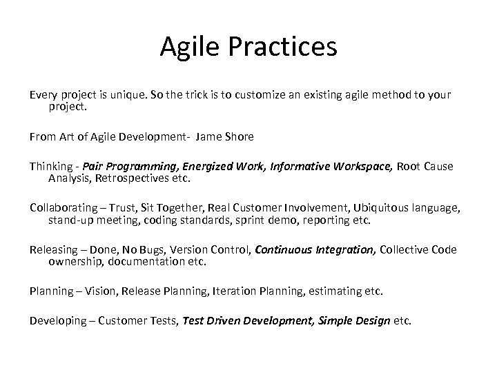 Agile Practices Every project is unique. So the trick is to customize an existing