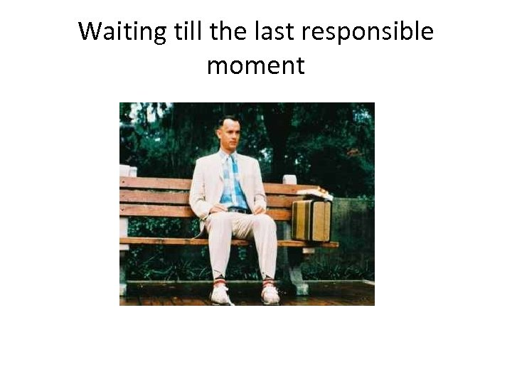 Waiting till the last responsible moment