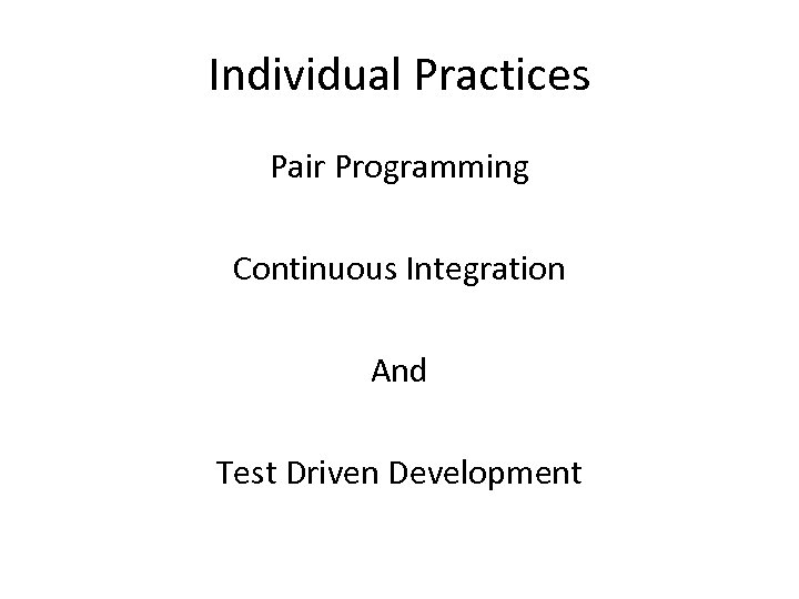 Individual Practices Pair Programming Continuous Integration And Test Driven Development