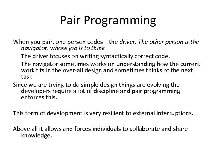 Pair Programming When you pair, one person codes—the driver. The other person is the