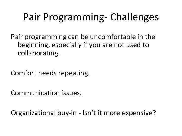 Pair Programming- Challenges Pair programming can be uncomfortable in the beginning, especially if you