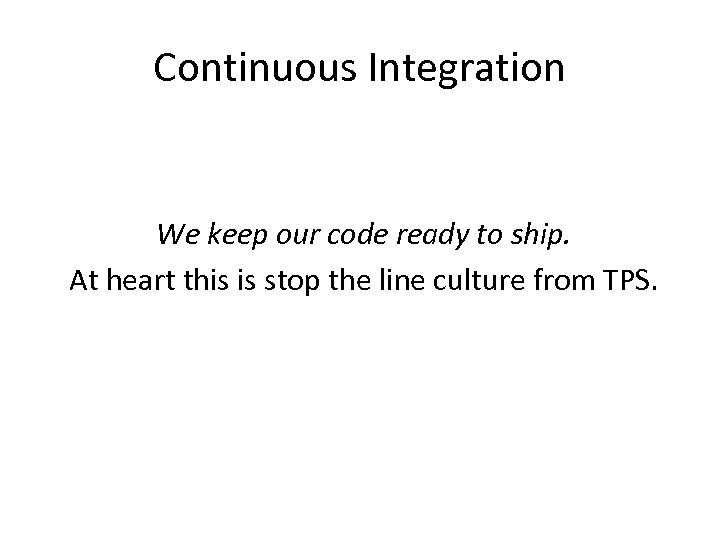 Continuous Integration We keep our code ready to ship. At heart this is stop