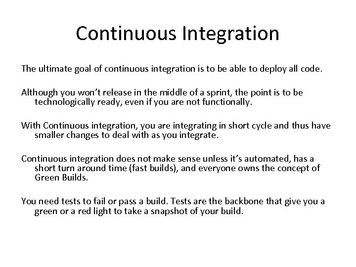 Continuous Integration The ultimate goal of continuous integration is to be able to deploy