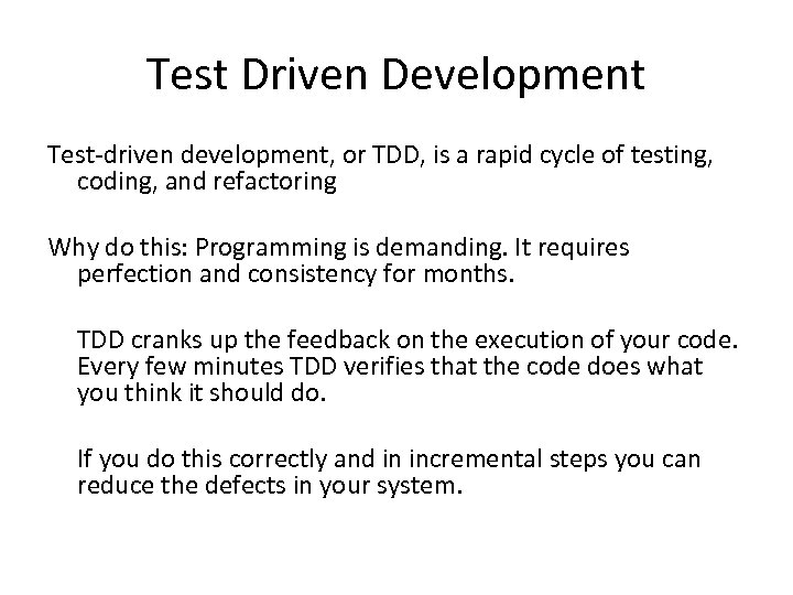 Test Driven Development Test-driven development, or TDD, is a rapid cycle of testing, coding,