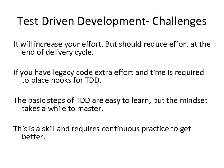 Test Driven Development- Challenges It will increase your effort. But should reduce effort at