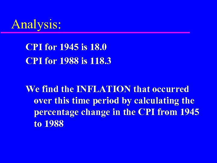 Analysis: CPI for 1945 is 18. 0 CPI for 1988 is 118. 3 We