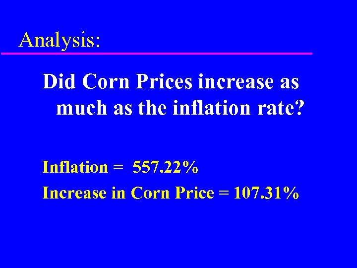 Analysis: Did Corn Prices increase as much as the inflation rate? Inflation = 557.