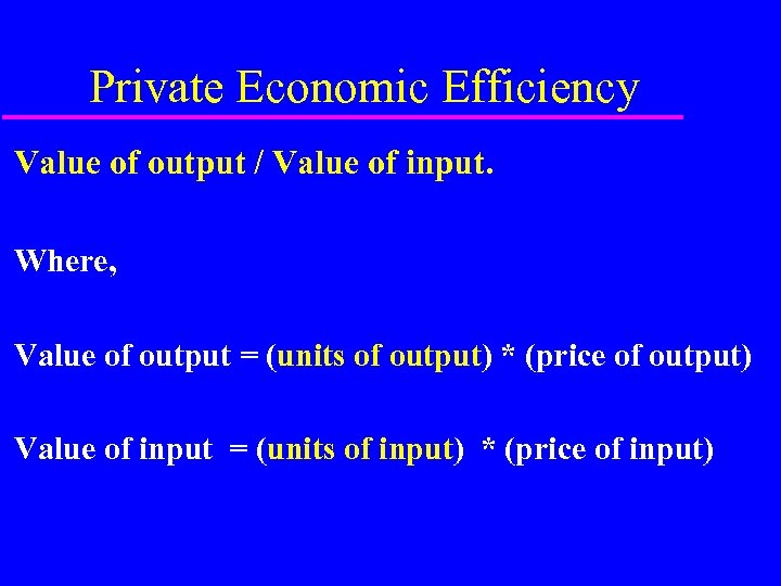 Private Economic Efficiency Value of output / Value of input. Where, Value of output