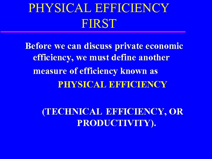 PHYSICAL EFFICIENCY FIRST Before we can discuss private economic efficiency, we must define another