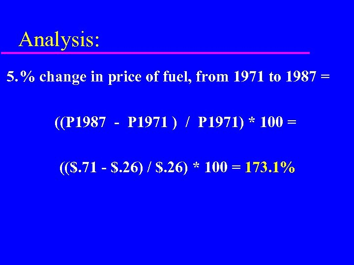 Analysis: 5. % change in price of fuel, from 1971 to 1987 = ((P
