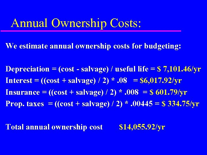 Annual Ownership Costs: We estimate annual ownership costs for budgeting: Depreciation = (cost -