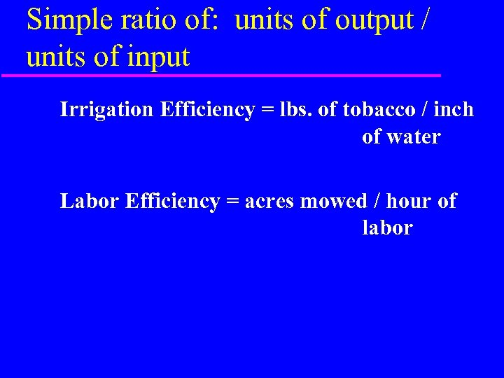 Simple ratio of: units of output / units of input Irrigation Efficiency = lbs.