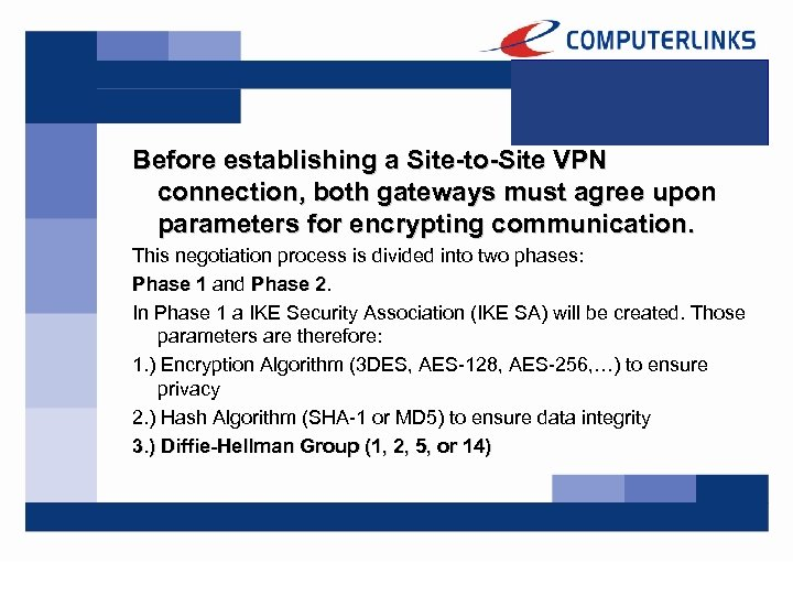 Before establishing a Site-to-Site VPN connection, both gateways must agree upon parameters for encrypting