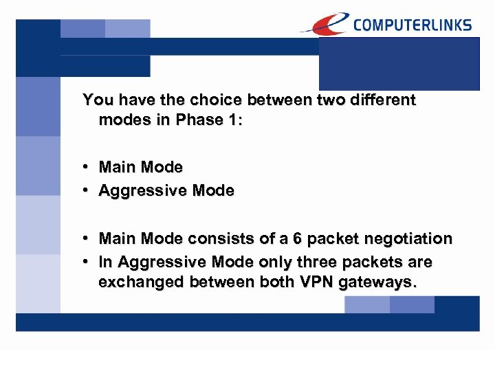 You have the choice between two different modes in Phase 1: • Main Mode