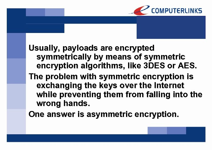 Usually, payloads are encrypted symmetrically by means of symmetric encryption algorithms, like 3 DES