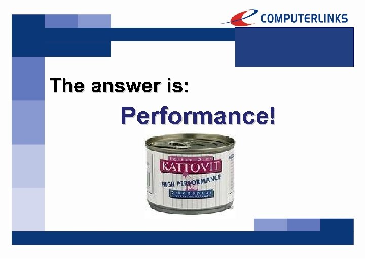 The answer is: Performance!