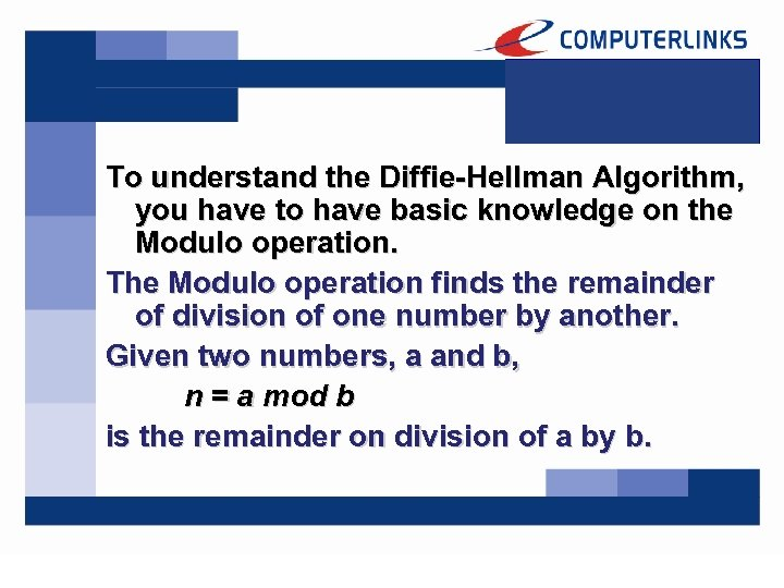 To understand the Diffie-Hellman Algorithm, you have to have basic knowledge on the Modulo