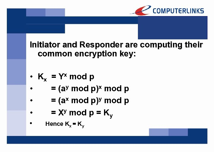 Initiator and Responder are computing their common encryption key: • Kx = Yx mod