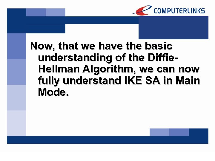 Now, that we have the basic understanding of the Diffie. Hellman Algorithm, we can