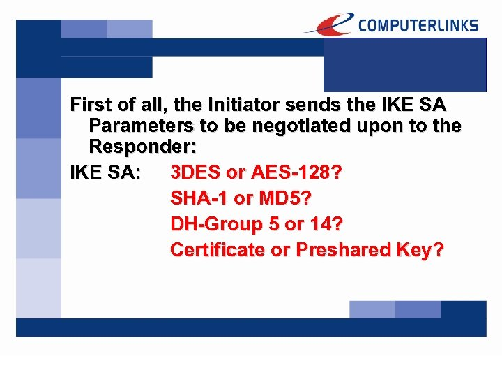 First of all, the Initiator sends the IKE SA Parameters to be negotiated upon
