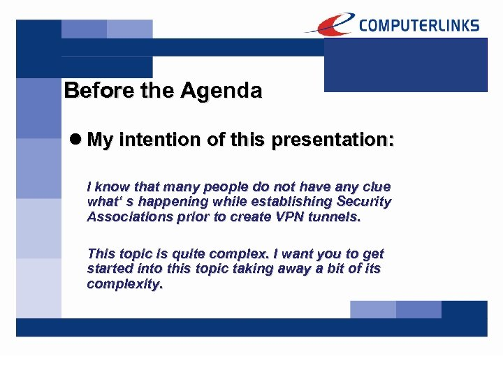 Before the Agenda l My intention of this presentation: I know that many people