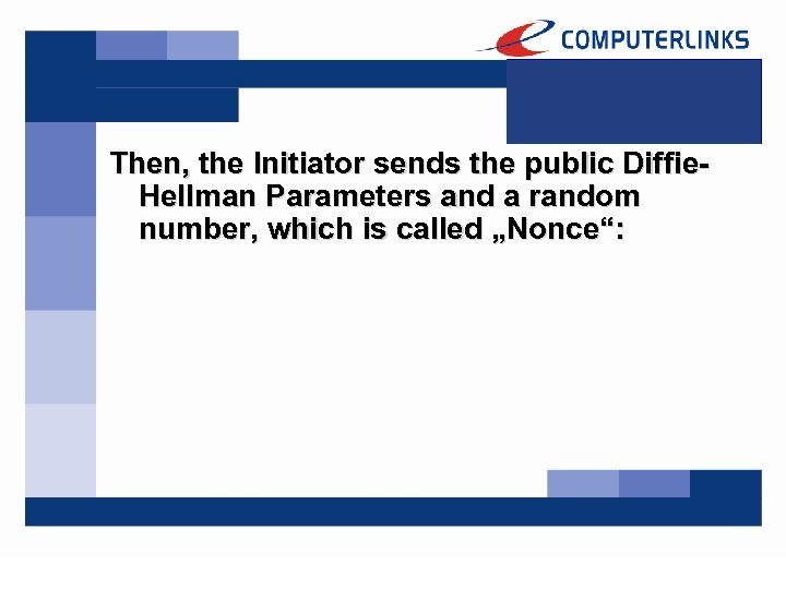 Then, the Initiator sends the public Diffie. Hellman Parameters and a random number, which