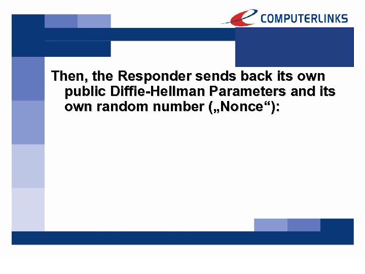 Then, the Responder sends back its own public Diffie-Hellman Parameters and its own random