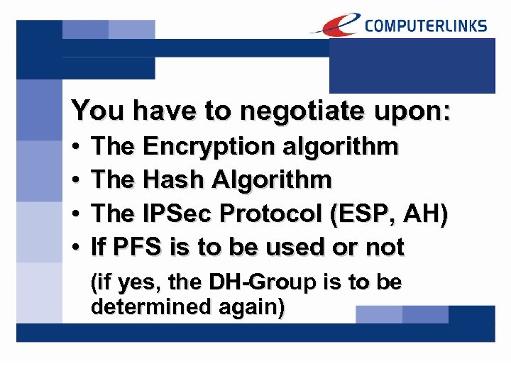 You have to negotiate upon: • • The Encryption algorithm The Hash Algorithm The