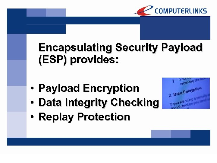 Encapsulating Security Payload (ESP) provides: • • • Payload Encryption Data Integrity Checking Replay