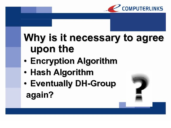 Why is it necessary to agree upon the • Encryption Algorithm • Hash Algorithm