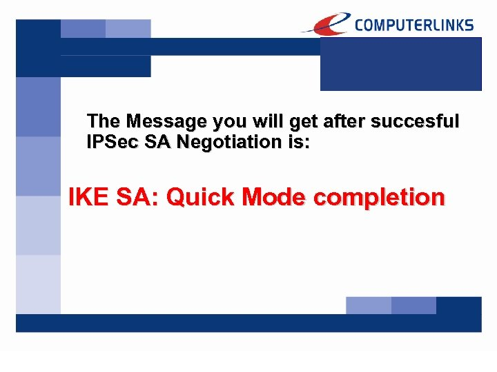The Message you will get after succesful IPSec SA Negotiation is: IKE SA: Quick