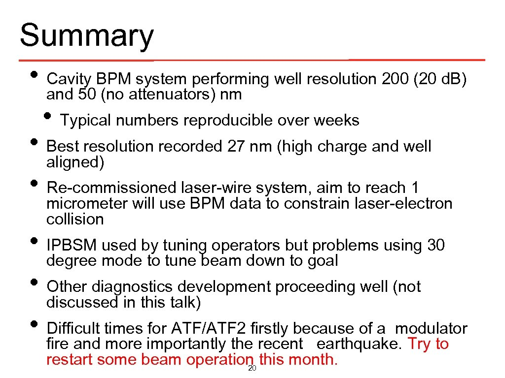 Summary • Cavity BPM system performing well resolution 200 (20 d. B) and 50
