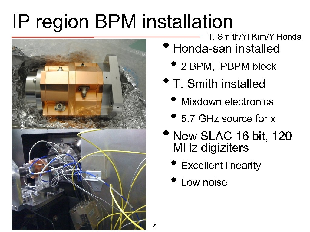 IP region BPM installation T. Smith/YI Kim/Y Honda • Honda-san installed • 2 BPM,