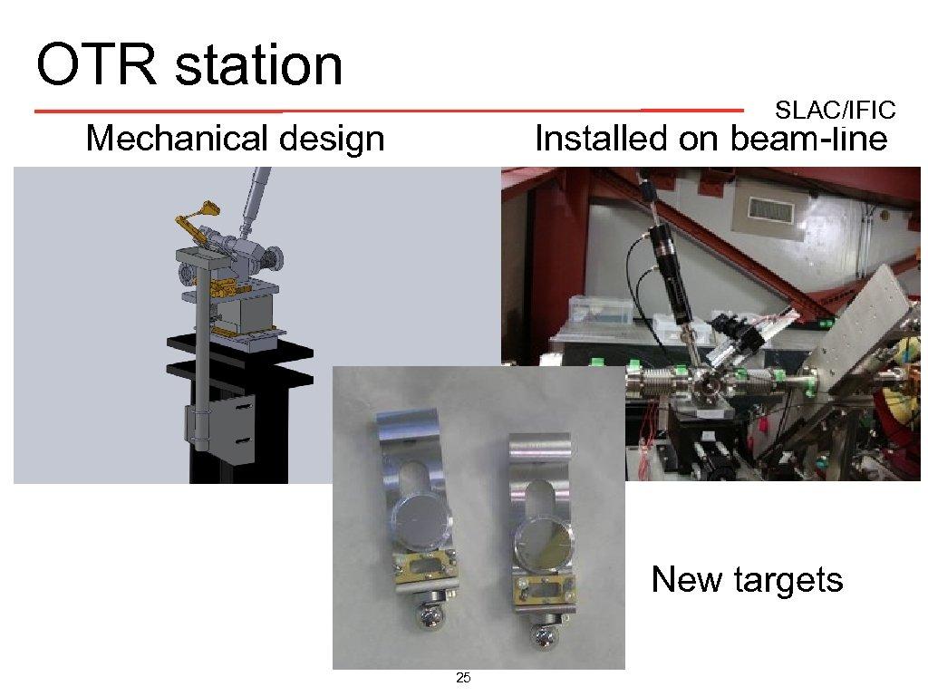 OTR station SLAC/IFIC Mechanical design Installed on beam-line New targets 25